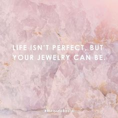 Life isn't perfect, but you're jewelry can be