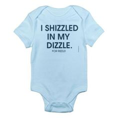I Shizzled In My Dizzle Baby Bodysuit