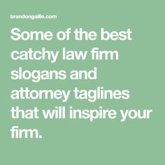 Some of the best catchy law firm slogans and attorney taglines that will inspire your firm.