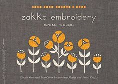 Zakka Embroidery: Simple One- and Two-Color Embroidery Motifs and Small Crafts by Yumiko Higuchi