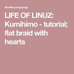 LIFE OF LINUZ: Kumihimo - tutorial; flat braid with hearts
