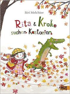 Rita und Kroko suchen Kastanien: Vierfarbiges Bilderbuch: Amazon.de: Siri Melchior, Maike Dörries: Bücher