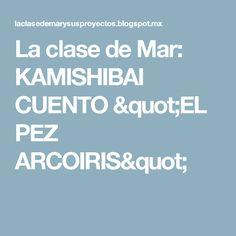 """La clase de Mar: KAMISHIBAI CUENTO """"EL PEZ ARCOIRIS"""""""
