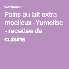 Pains au lait extra moelleux -Yumelise - recettes de cuisine