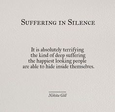Suffering in Silence~Nikita Gill Quotes Deep Feelings, Hurt Quotes, Words Quotes, Life Quotes, Power Of Silence Quotes, Sayings, Poems On Life, Qoutes Deep, Strong Quotes