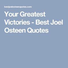 Your Greatest Victories - Best Joel Osteen Quotes