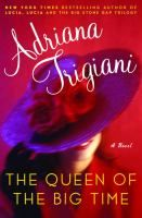 The queen of the big time : a novel / Adriana Trigiani.