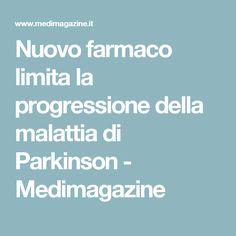 Nuovo farmaco limita la progressione della malattia di Parkinson - Medimagazine