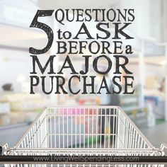 5 Questions to Ask Before a Major Purchase. Living well spending less