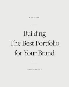 Building the Best Portfolio for Your Brand, blog design inspiration, blog design tips, graphic designer blog, blogger templates, wordpress blog design, how to design a blog, blog layout