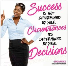 Success is not determine by your circumstances! By Lifecoach Dr. Stacia Pierce