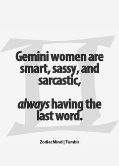 Yes soo true!! #GEMINIREPRESENT I can definitely be sassy and sarcastic. I'm also smart and always having the last word!