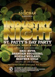 Industry St Patty's NightFeaturing Scooter from 10pm to 2am RMD Promotion Team Guest Bartending with Branden Ruggiero, Eric Huth, Noelle Weiland and Heather Sjule
