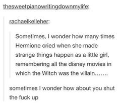 Hermione crying when she was little because in Disney the witch is usually the villain