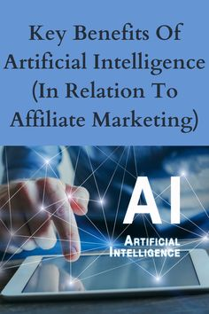 Key Benefits Of Artificial Intelligence (In Relation To Affiliate Marketing) Artificial Intelligence, Affiliate Marketing, Benefit, Key, Unique Key