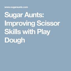 Sugar Aunts: Improving Scissor Skills with Play Dough