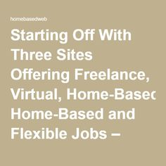 Starting Off With Three Sites Offering Freelance, Virtual, Home-Based and Flexible Jobs – homebasedweb