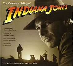 The Complete Making of Indiana Jones: The Definitive Story Behind All Four Films: J.W. Rinzler, Laurent Bouzereau: 9780345501295: Amazon.com: Books