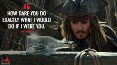 Jack Sparrow: How dare you do exactly what I would do if I were you. Captain Jack Sparrow, Jack Sparrow Funny, Jack Sparrow Quotes, Johnny Depp Quotes, Disney Jokes, Pirate Life, Dead Man, Pirates Of The Caribbean, Funny Memes