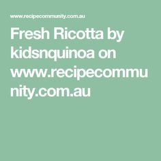 Fresh Ricotta by kidsnquinoa on www.recipecommunity.com.au
