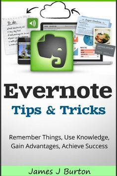 Evernote Tips and Tricks: Remember Things, Use Knowledge, Gain Advantages, Achieve Success