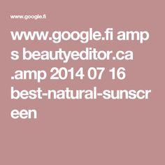 www.google.fi amp s beautyeditor.ca .amp 2014 07 16 best-natural-sunscreen