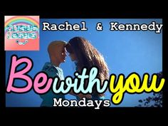Be With You - Mondays   Kennedy & Rachel