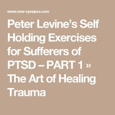 Peter Levine's Self Holding Exercise for PTST/ http://www.new-synapse.com