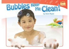 Bubbles Keep Me Clean. Emergent Reader. Learn how to take care of yourself.
