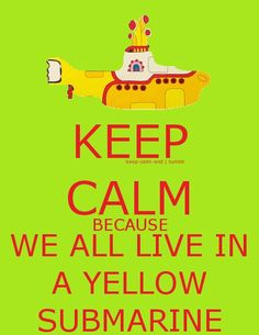 The Beatles poster - Keep Calm Because We All Live In A Yellow Submarine Keep Calm Posters, Keep Calm Quotes, Beatles Party, The Beatles, Beatles Quotes, Beatles Poster, Song Quotes, Keep Calm Signs, Stay Calm