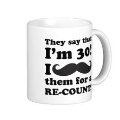 A hilarious 30th birthday gag gift idea that says 'They say that I'm 30, I mustache them for a re-count!'