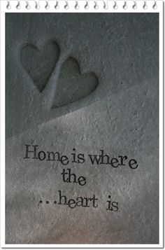 home is where the heart is..absolutely
