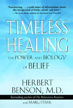 Timeless Healing: The Power and Biology of Belief by Herbert Benson Great Books To Read, Good Books, Biology Of Belief, Relaxation Response, Wish Board, Life Changing Books, Human Soul, Alternative Medicine, Science
