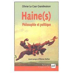 Le Cour Grandmaison, Olivier Haine(s): philosophie et politique  Paris: Presses Universitaires de France, 2002 http://cataleg.ub.edu/record=b2110141~S1*cat