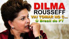 O BRASIL DO PT - Dilma vai tomar no c...