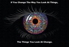 """If you change the way you look at things..."" - Wayne Dyer"