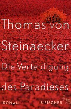 Thomas von Steinaecker - Die Verteidigung des Paradieses