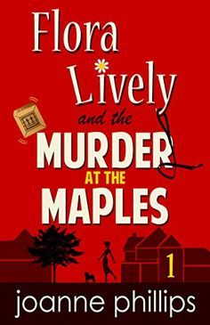 Murder at the Maples: Flora Lively Mysteries: Book 1 - Kindle edition by Joanne Phillips. Mystery, Thriller & Suspense Kindle eBooks @ Amazon.com.