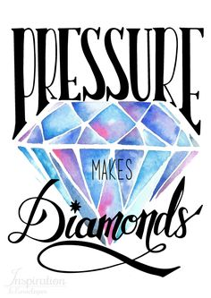 """Pressure makes diamonds"" quote with a beautiful watercolored diamond!"