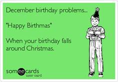 "December birthday problems... ""Happy Birthmas"" When your birthday falls around…"