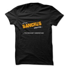[New last name t shirt] ITS A SANCHES THING YOU WOULDNT UNDERSTAND  Best Shirt design  If youre SANCHES  then this shirt is for you! Whether you were born into it or were lucky enough to marry in show your strong SANCHES Pride  Tshirt Guys Lady Hodie  TAG YOUR FRIEND SHARE and Get Discount Today Order now before we SELL OUT  Camping a sanches thing you wouldnt understand last name