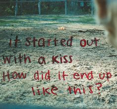 "It was only a kiss, it was only a kiss...""Mr. Brightside"" - The Killers"