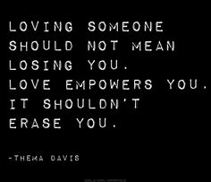 Loving someone should not mean losing you.. Love empowers you...