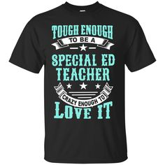 Tough Enough to be a Special Ed Teacher Crazy Enough to Love It Cotton T-Shirt