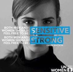 both men and women should feel free to be sensitive and strong. ~ Emma Watson