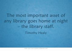 The most important asset of any library goes home at night – the library staff.