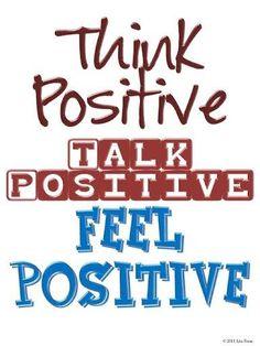 Think Positive - Talk Positive - Feel Positive
