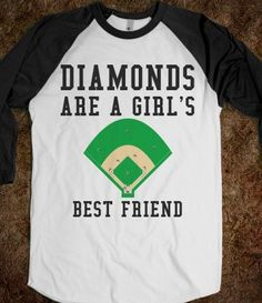 DIAMONDS ARE A GIRL'S BEST FRIEND!!! Love it!  I NEED THIS SHIRT!!!!!!!!!!