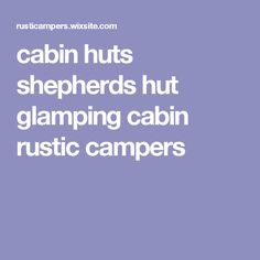 cabin huts shepherds hut glamping cabin rustic campers