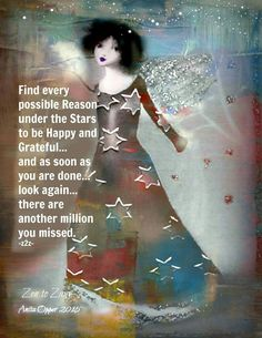 Find every possible reason under the stars to be happy and grateful... As soon as you are done, look again. There are another million reasons you missed.
